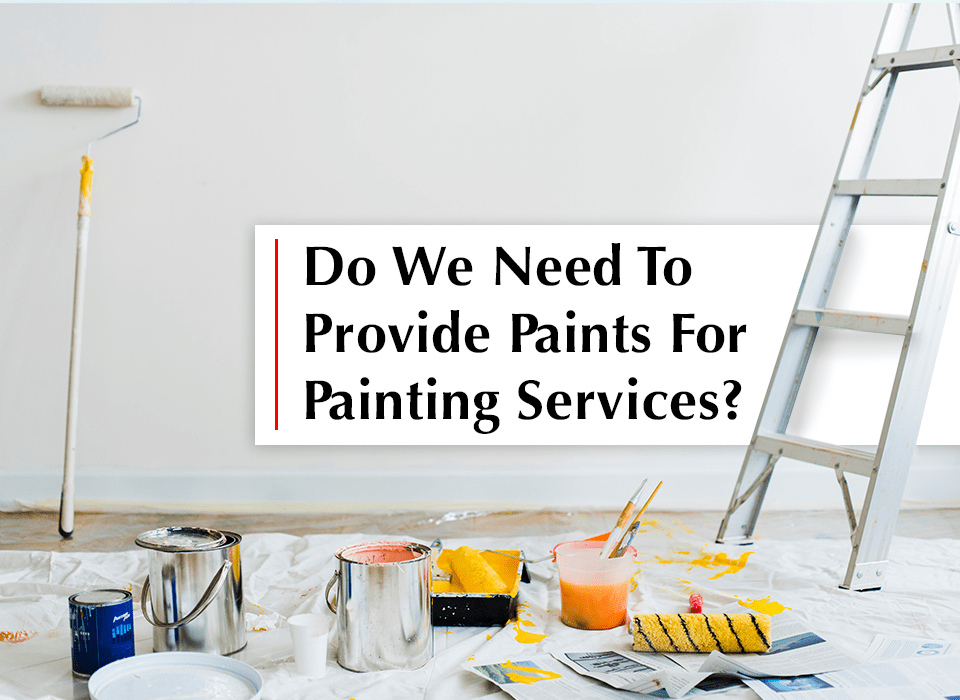 Do We Need to Provide Paints for Painting Services?